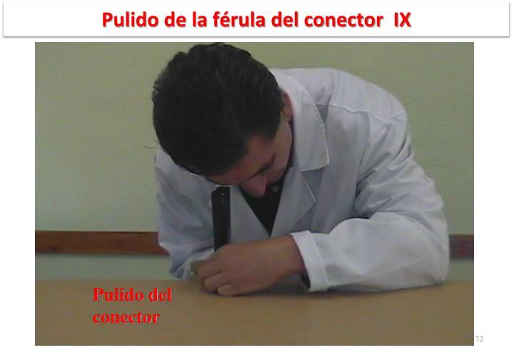 Pulido de la férula del conector  IX