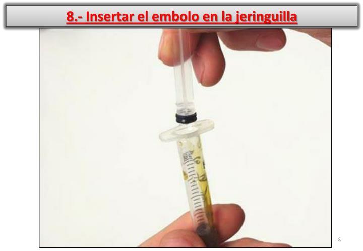 8.- Insertar el embolo en la jeringuilla