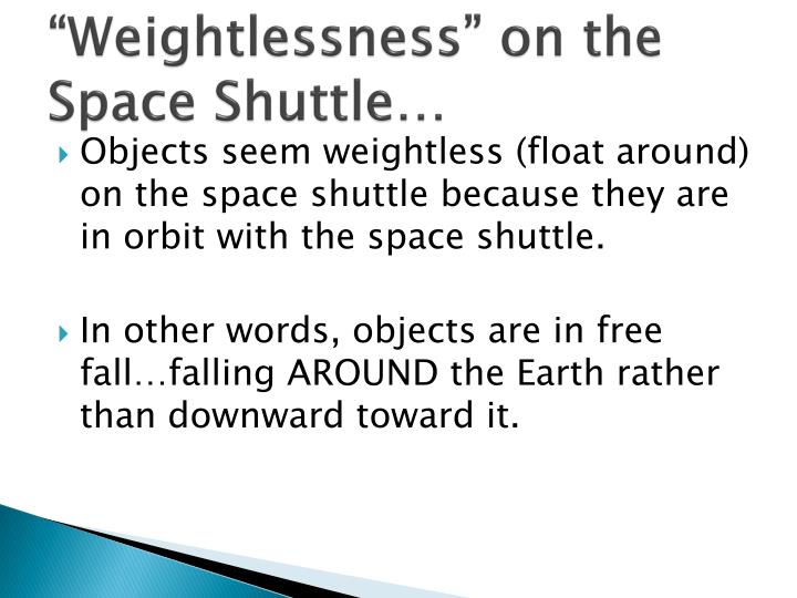 """Weightlessness"" on the Space Shuttle…"