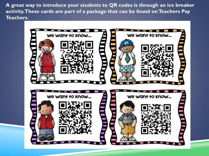 A great way to introduce your students to QR codes is through an ice breaker activity. These cards are part of a package that can be found on Teachers Pay Teachers.