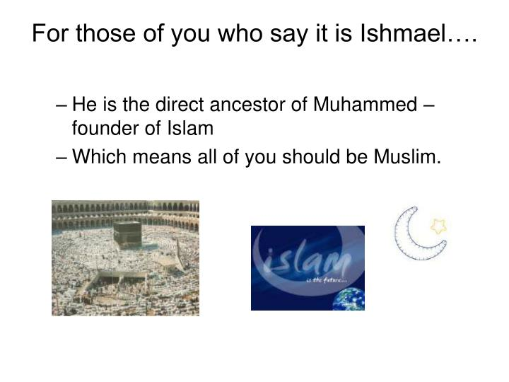 For those of you who say it is Ishmael….