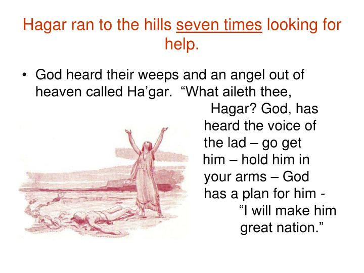Hagar ran to the hills