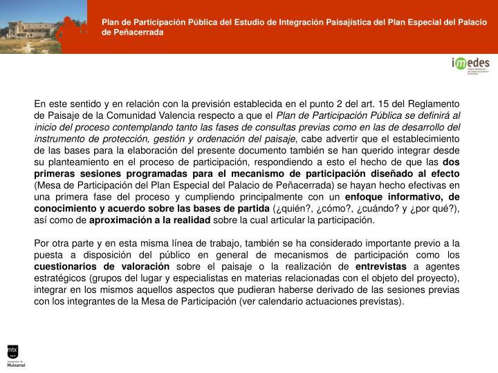 En este sentido y en relación con la previsión establecida en el punto 2 del art. 15 del Reglamento de Paisaje de la Comunidad Valencia respecto a que el