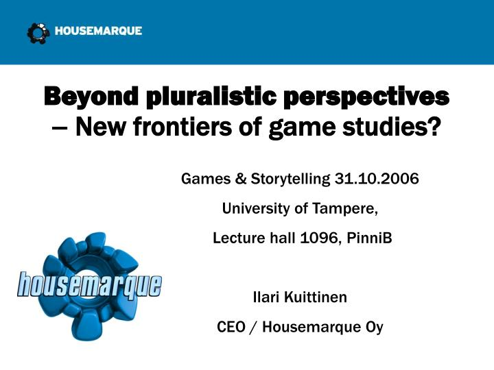 Beyond pluralistic perspectives new frontiers of game studies