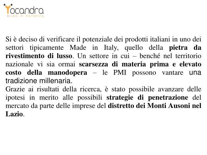 Si è deciso di verificare il potenziale dei prodotti italiani in uno dei settori tipicamente Made in Italy, quello della