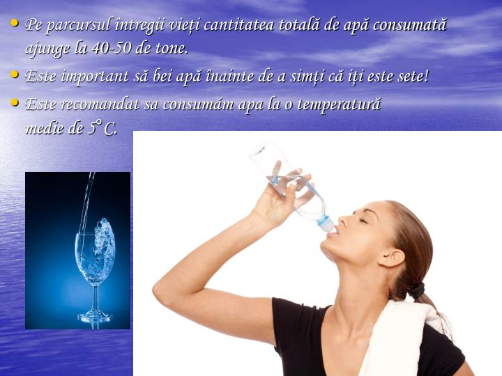 Pe parcursul ntregii viei cantitatea total de ap consumat ajunge la 40-50 de tone.