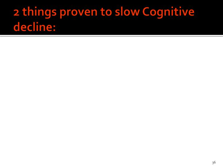 2 things proven to slow