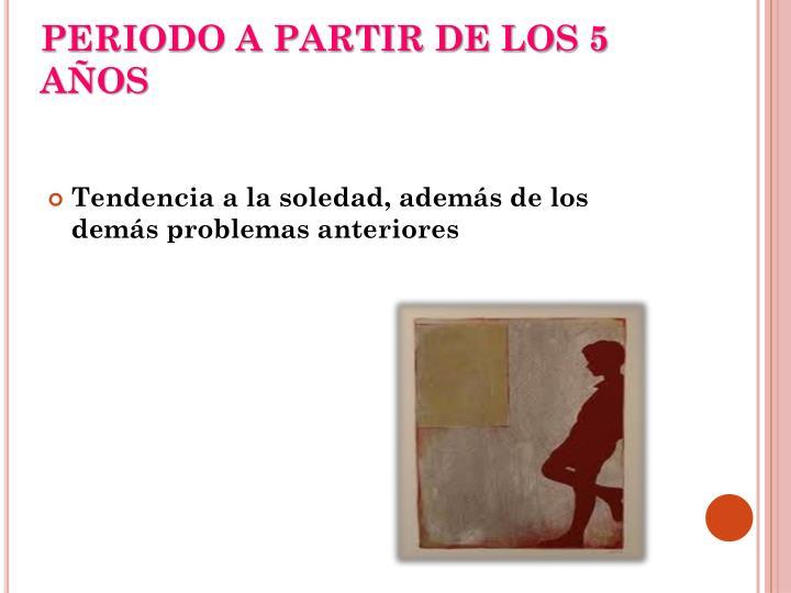 PERIODO A PARTIR DE LOS 5 AÑOS
