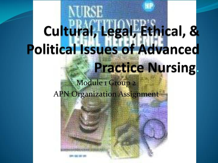 Cultural, Legal, Ethical, & Political Issues of Advanced Practice Nursing