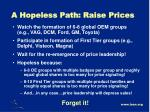 a hopeless path raise prices