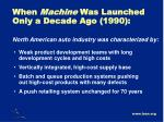 when machine was launched only a decade ago 1990
