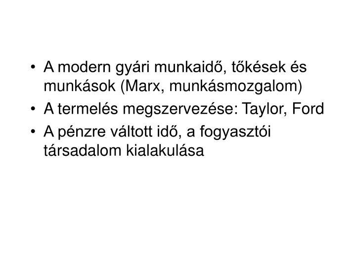 A modern gyári munkaidő, tőkések és munkások (Marx, munkásmozgalom)