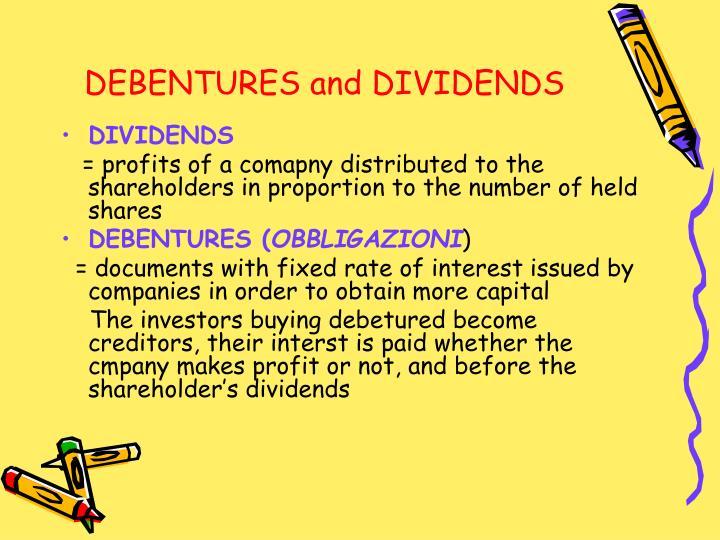 DEBENTURES and DIVIDENDS
