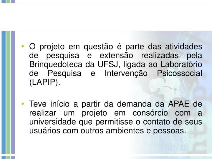 O projeto em questão é parte das atividades de pesquisa e extensão realizadas pela Brinquedoteca da UFSJ, ligada ao Laboratório de Pesquisa e Intervenção Psicossocial (LAPIP).