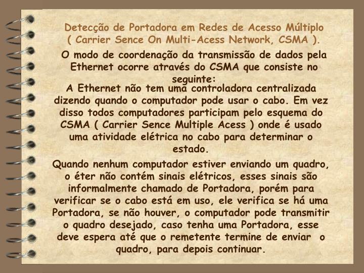 Detecção de Portadora em Redes de Acesso Múltiplo ( Carrier Sence On Multi-Acess Network, CSMA ).