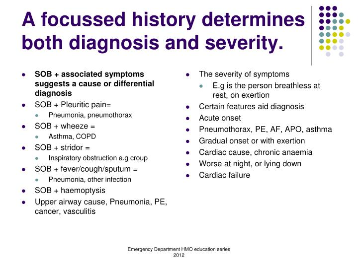 SOB + associated symptoms suggests a cause or differential diagnosis