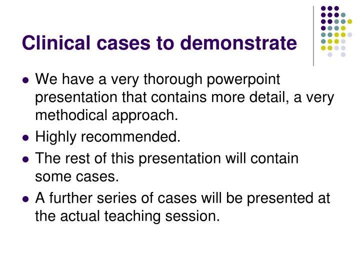 Clinical cases to demonstrate