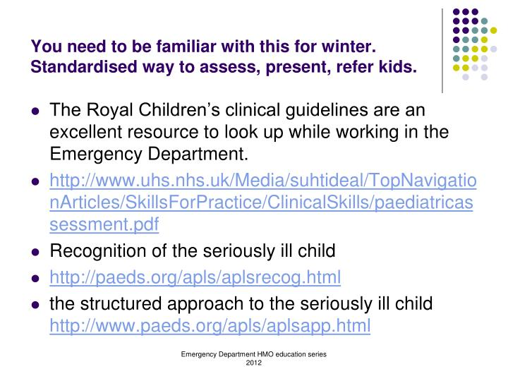 You need to be familiar with this for winter. Standardised way to assess, present, refer kids.