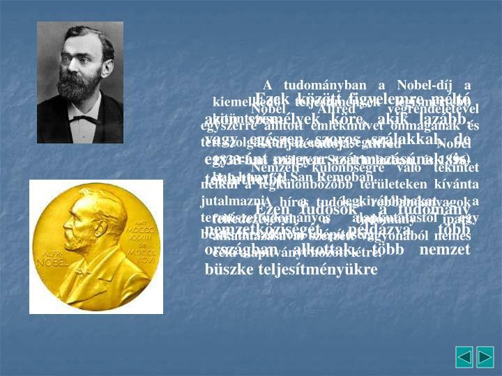 A tudományban a Nobel-díj a kiemelkedő teljesítmények legismertebb kitüntetése.
