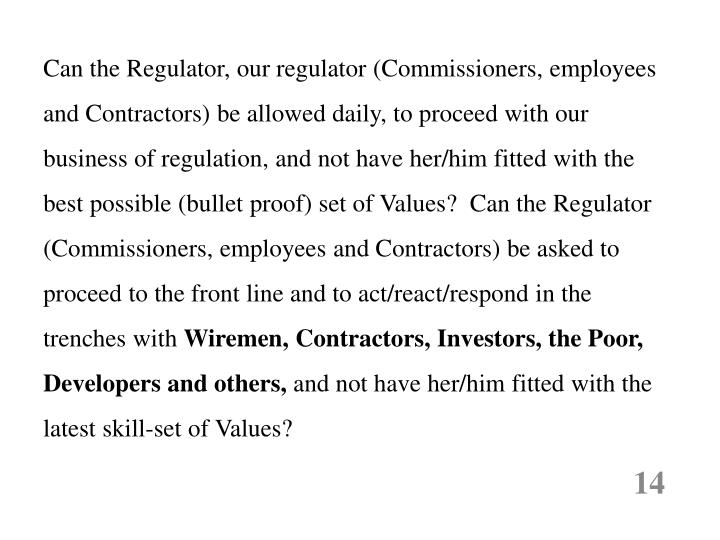 Can the Regulator, our regulator (Commissioners, employees and Contractors) be allowed daily, to proceed with our business of regulation, and not have