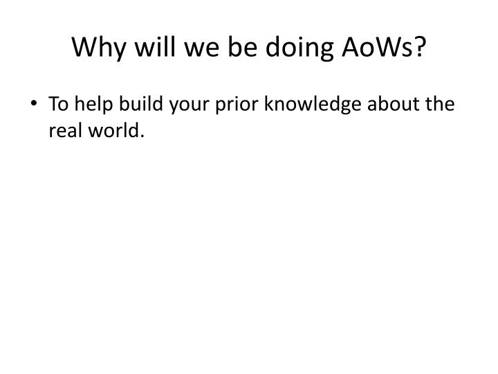 Why will we be doing AoWs?