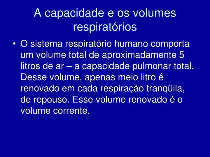 A capacidade e os volumes respiratórios