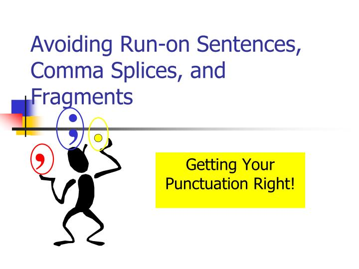 Avoiding run on sentences comma splices and fragments