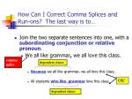 how can i correct comma splices and run ons the last way is to