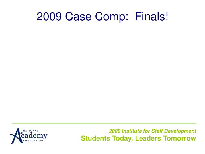 2009 Case Comp:  Finals!