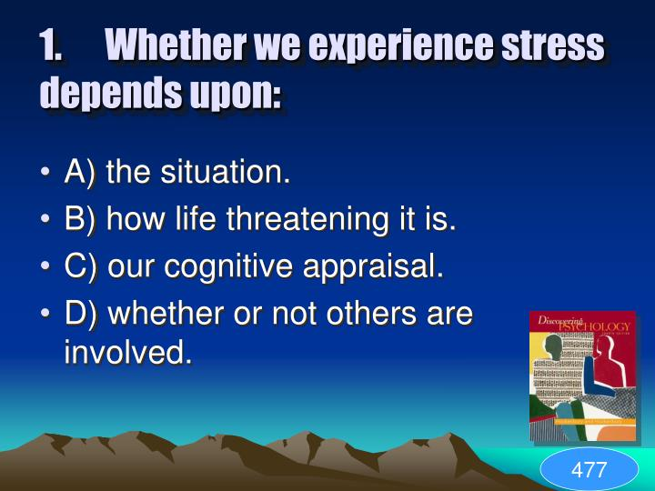 1.	Whether we experience stress depends upon:
