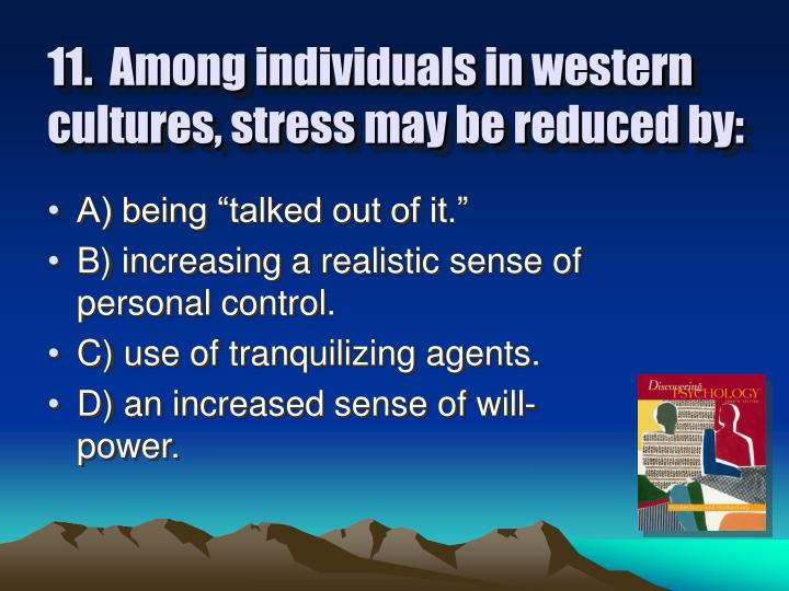 11.  Among individuals in western cultures, stress may be reduced by: