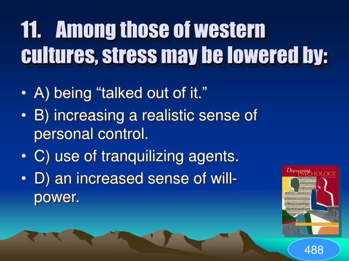 11.	Among those of western cultures, stress may be lowered by: