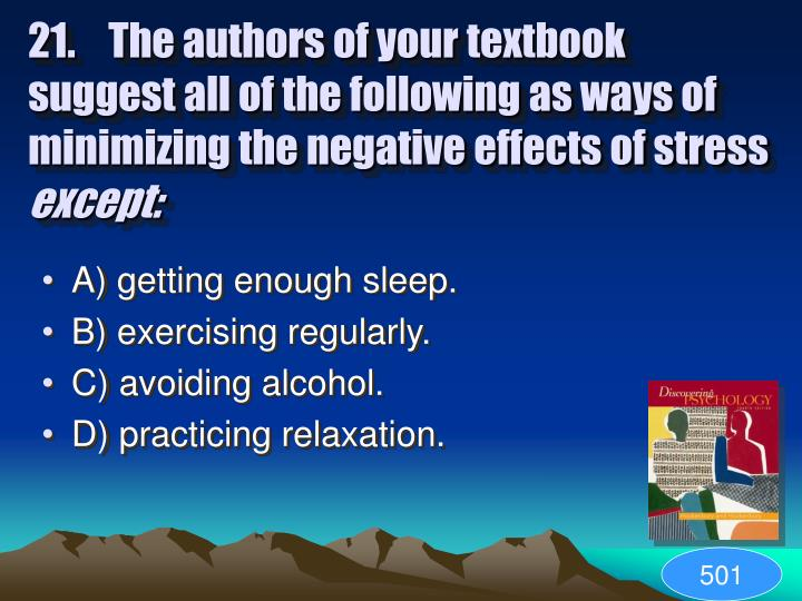 21.	The authors of your textbook suggest all of the following as ways of minimizing the negative effects of stress