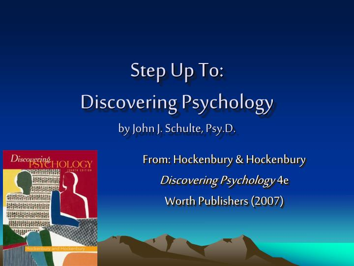 Step up to discovering psychology by john j schulte psy d