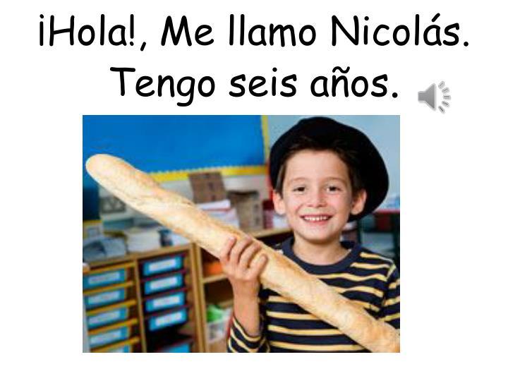¡Hola!, Me llamo Nicolás. Tengo seis