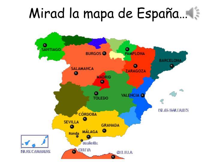 Mirad la mapa de España…