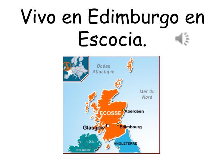 Vivo en Edimburgo en Escocia.