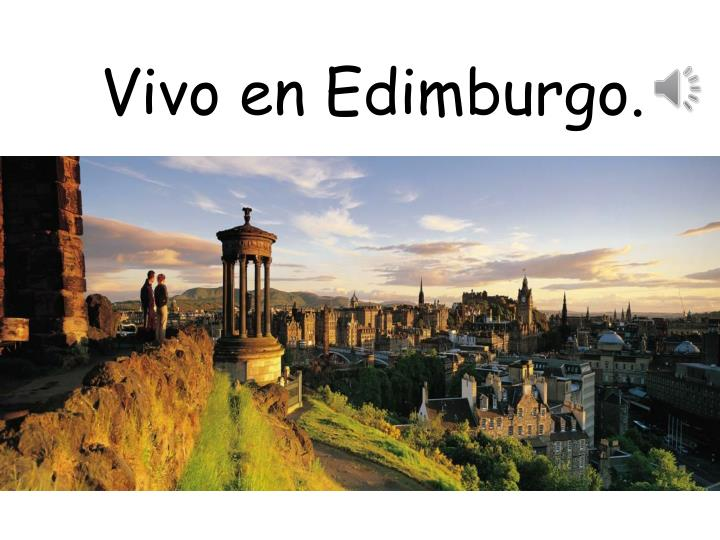 Vivo en Edimburgo.