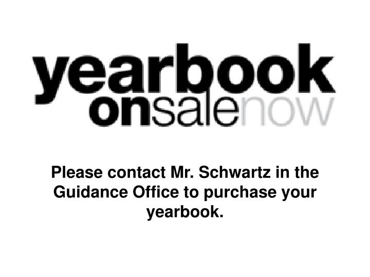 Please contact Mr. Schwartz in the Guidance Office to purchase your yearbook.