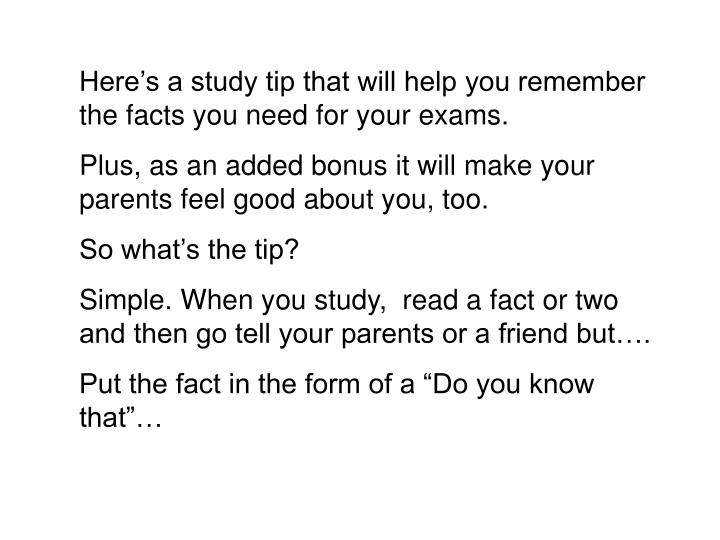 Here's a study tip that will help you remember the facts you need for your exams.