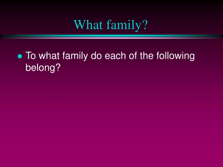 What family?