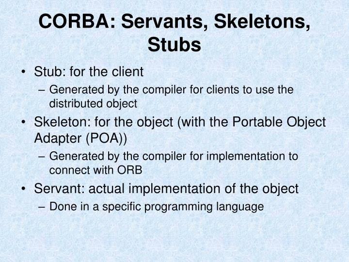 CORBA: Servants, Skeletons, Stubs