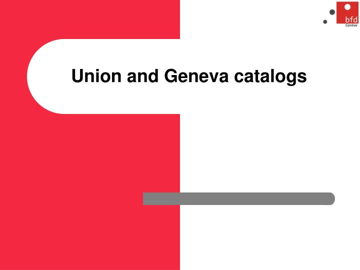 Union and Geneva catalogs