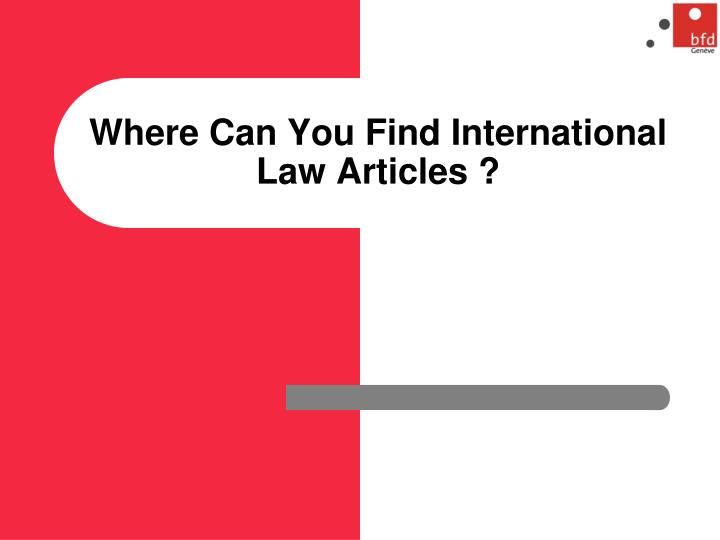 Where Can You Find International Law Articles ?