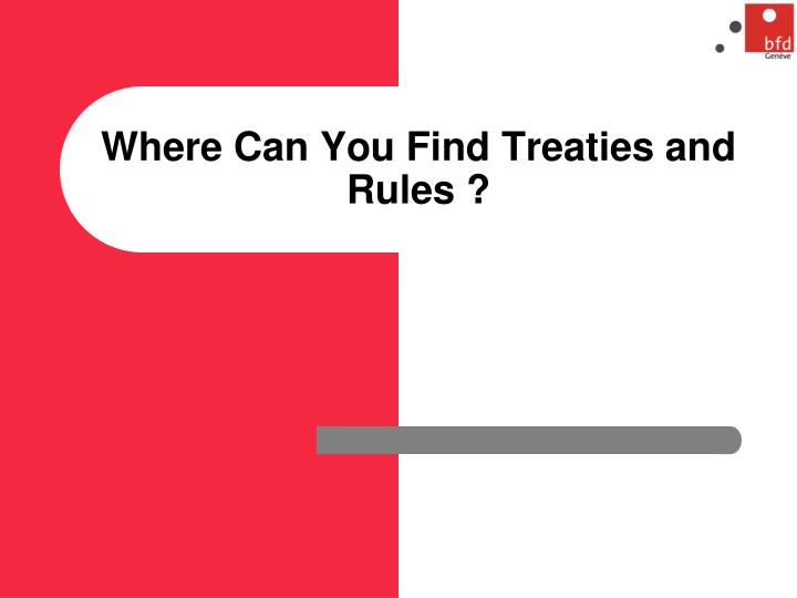 Where Can You Find Treaties and Rules ?
