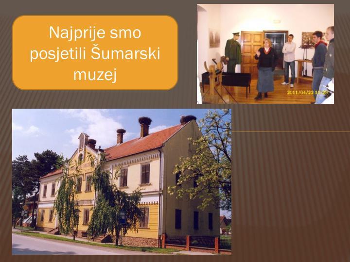 Najprije smo posjetili Šumarski muzej