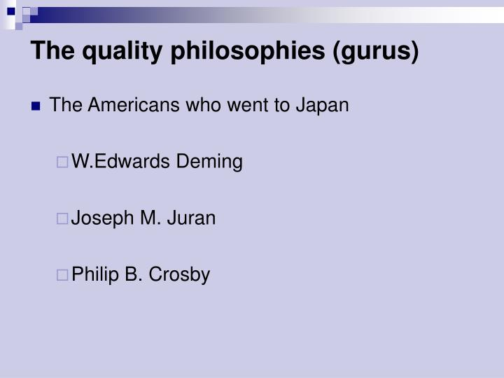 The quality philosophies (gurus)