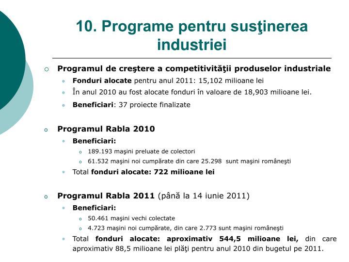 10. Programe pentru susţinerea industriei