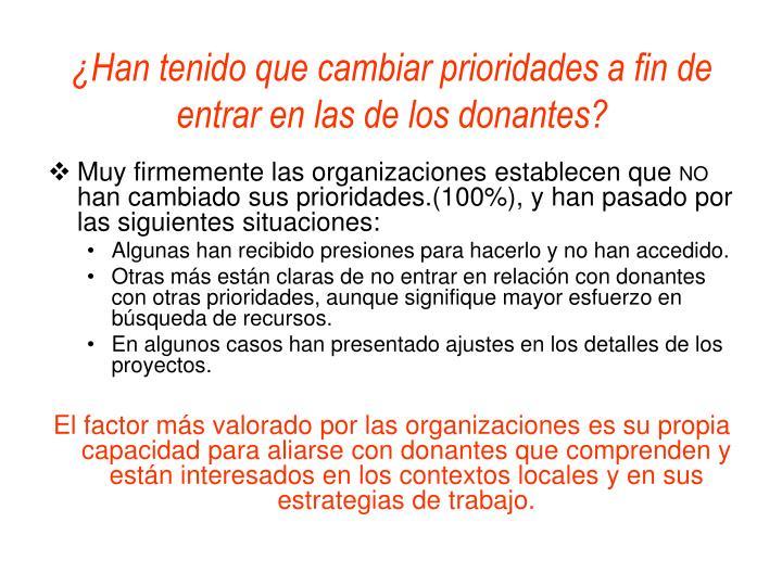 ¿Han tenido que cambiar prioridades a fin de entrar en las de los donantes?