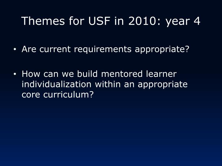 Themes for USF in 2010: year 4